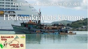 """Fra Danmark til Cuba uden fly 3. afsnit """"I bureaukratiets klemme"""""""
