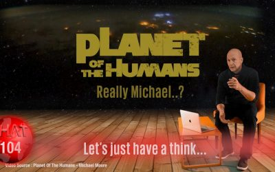 Planet of the Humans : Let's just have a think…